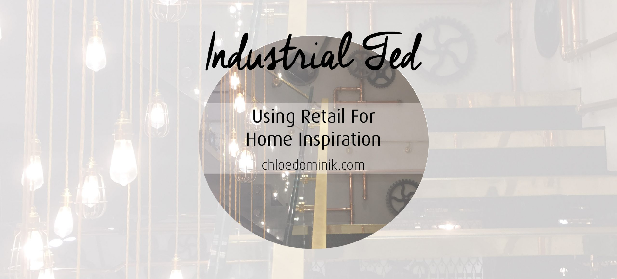 Industrial Ted: Using Retail For Home Inspiration