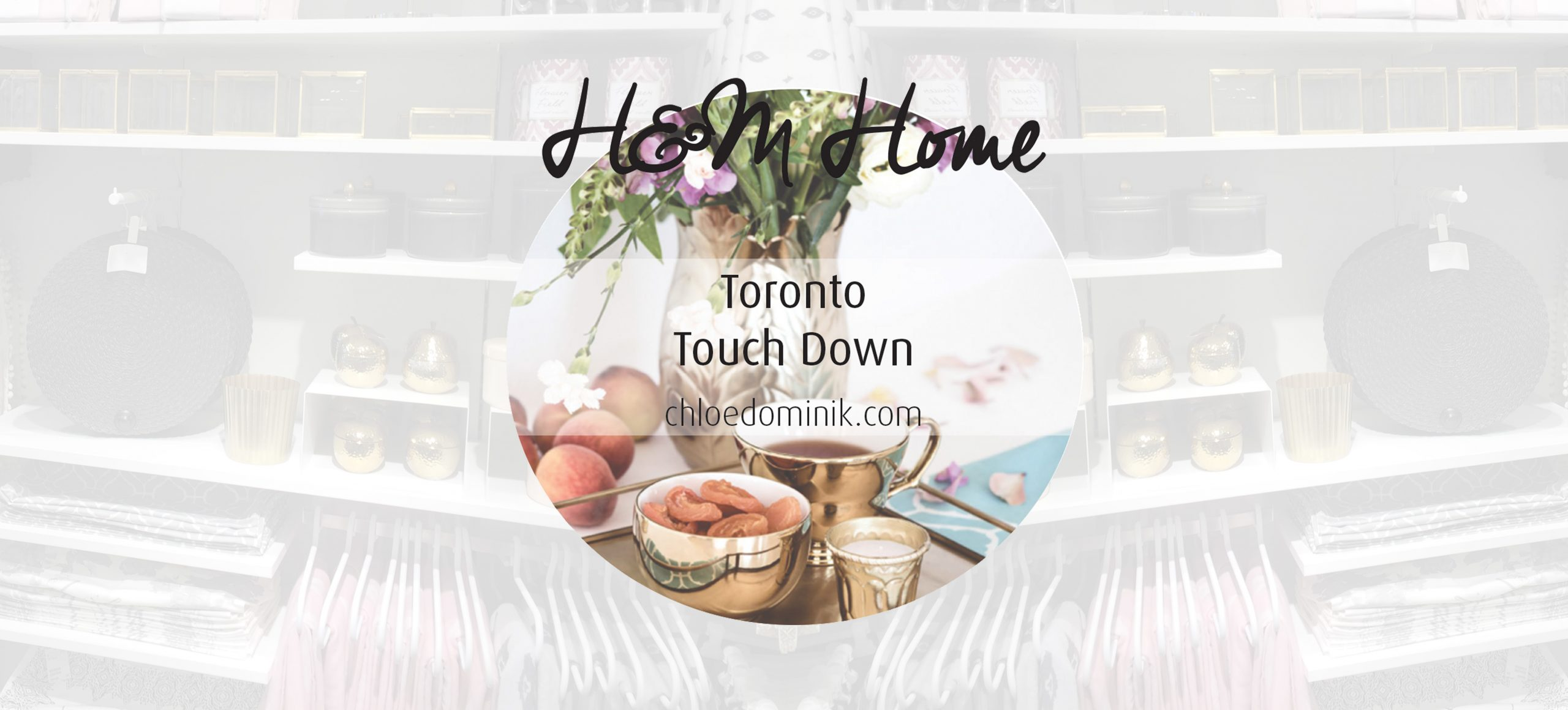 H&M Home: Toronto Touch Down