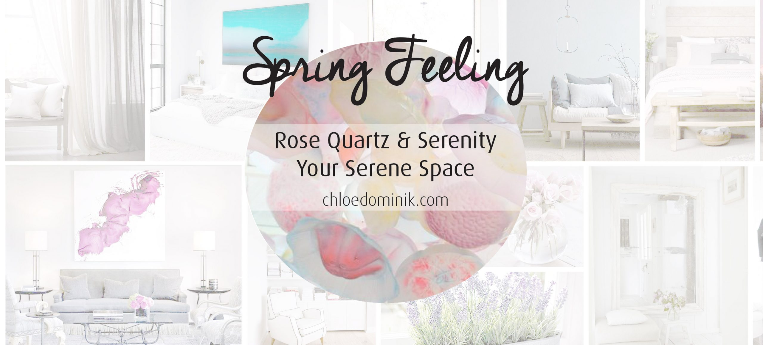 Spring Feeling: Rose Quartz & Serenity Your Serene Space