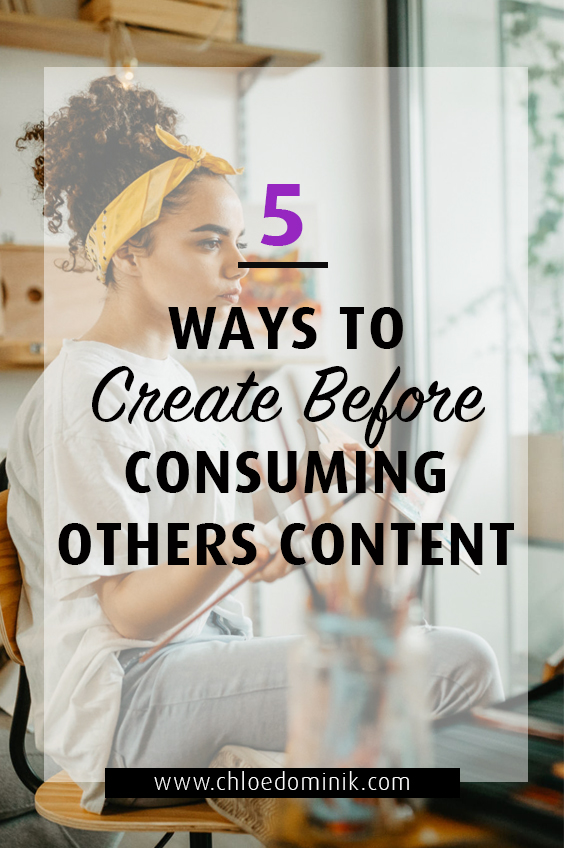 5 Ways To Create Before Consuming Others Content